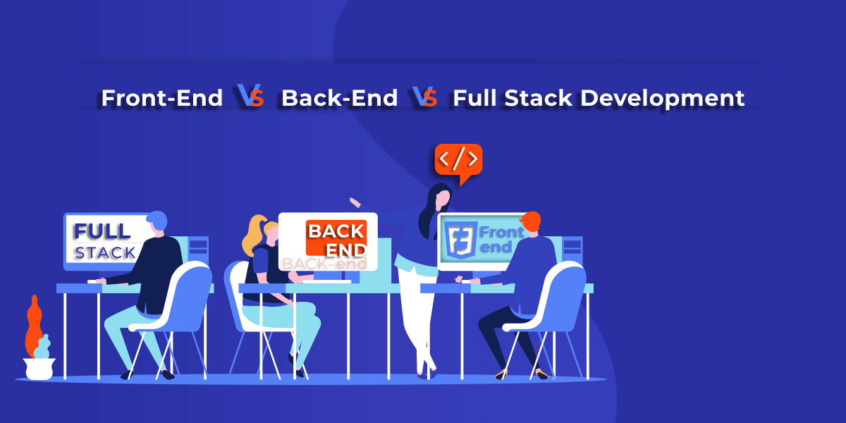 All That You Need To Know: Front End, Backend, Full Stack